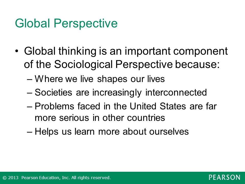 Global Perspective Global thinking is an important component of the Sociological Perspective because: