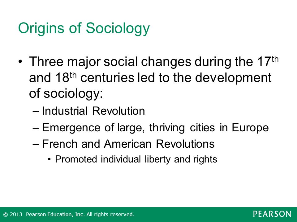 Origins of Sociology Three major social changes during the 17th and 18th centuries led to the development of sociology: