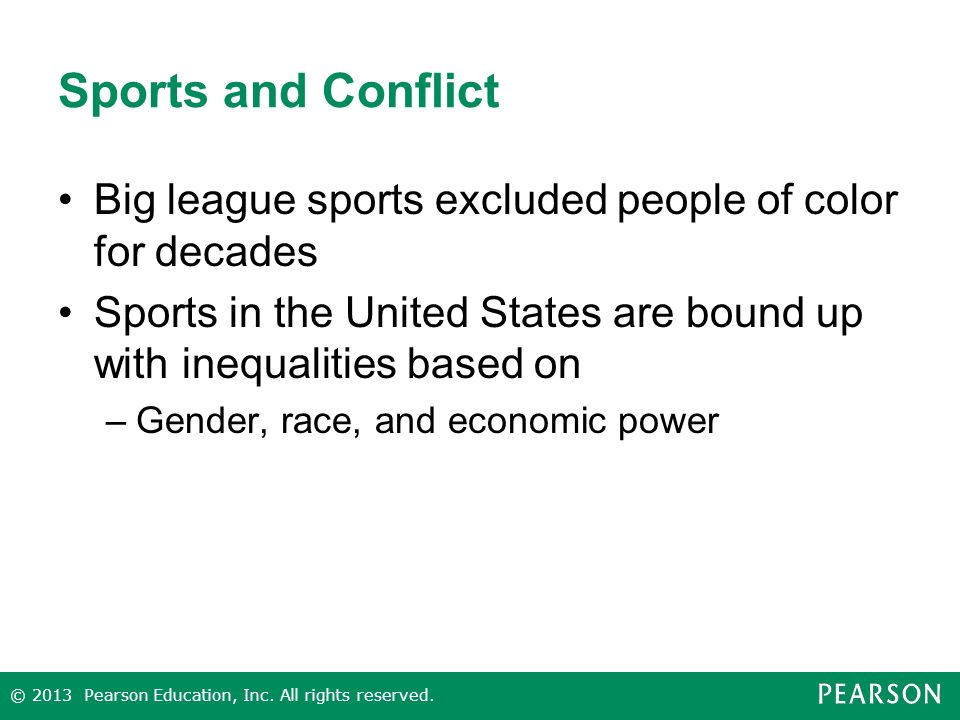 Sports and Conflict Big league sports excluded people of color for decades. Sports in the United States are bound up with inequalities based on.