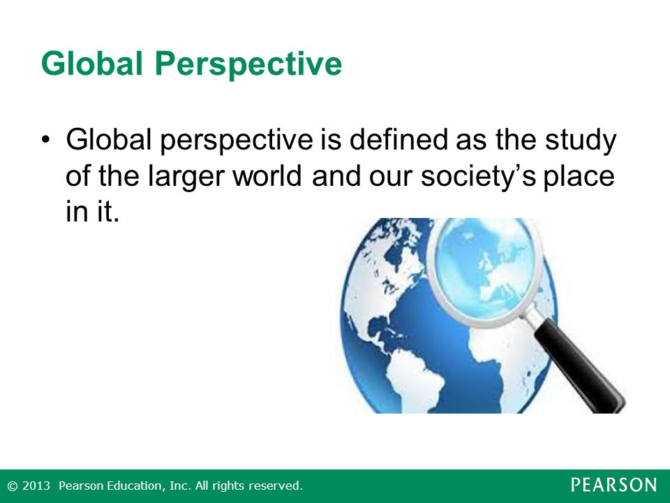 Global Perspective Global perspective is defined as the study of the larger world and our society's place in it.