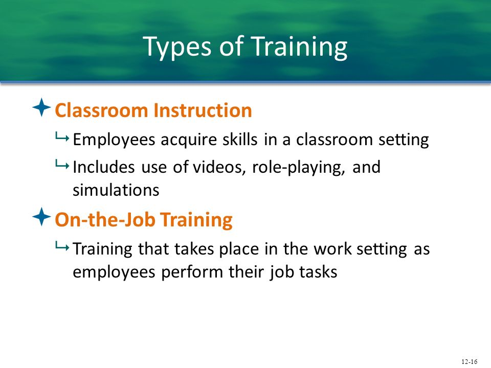 Types of Training Classroom Instruction On-the-Job Training