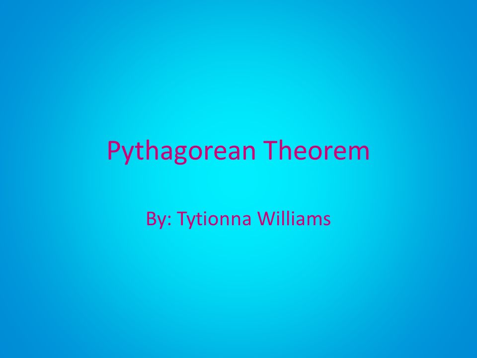 Pythagorean Theorem By: Tytionna Williams