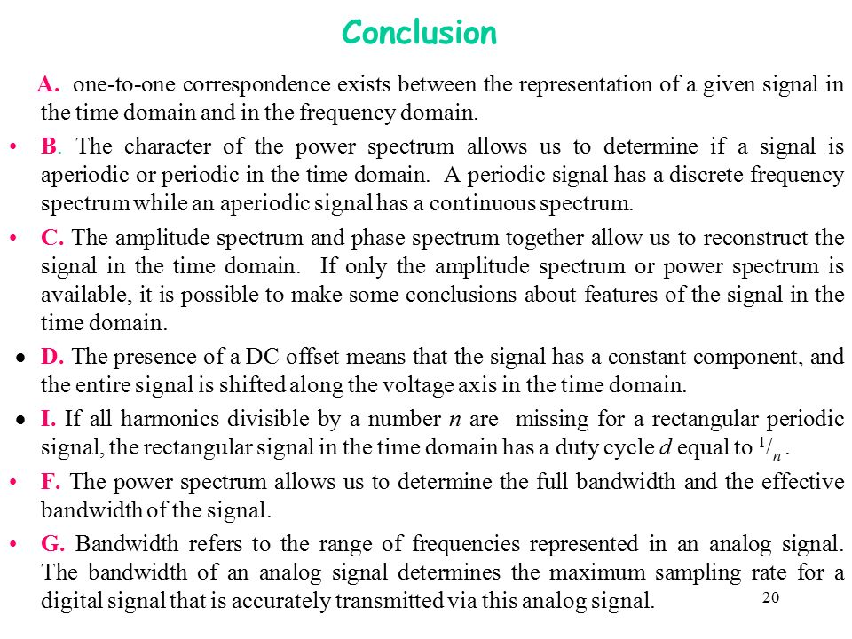 Conclusion A. one-to-one correspondence exists between the representation of a given signal in the time domain and in the frequency domain.