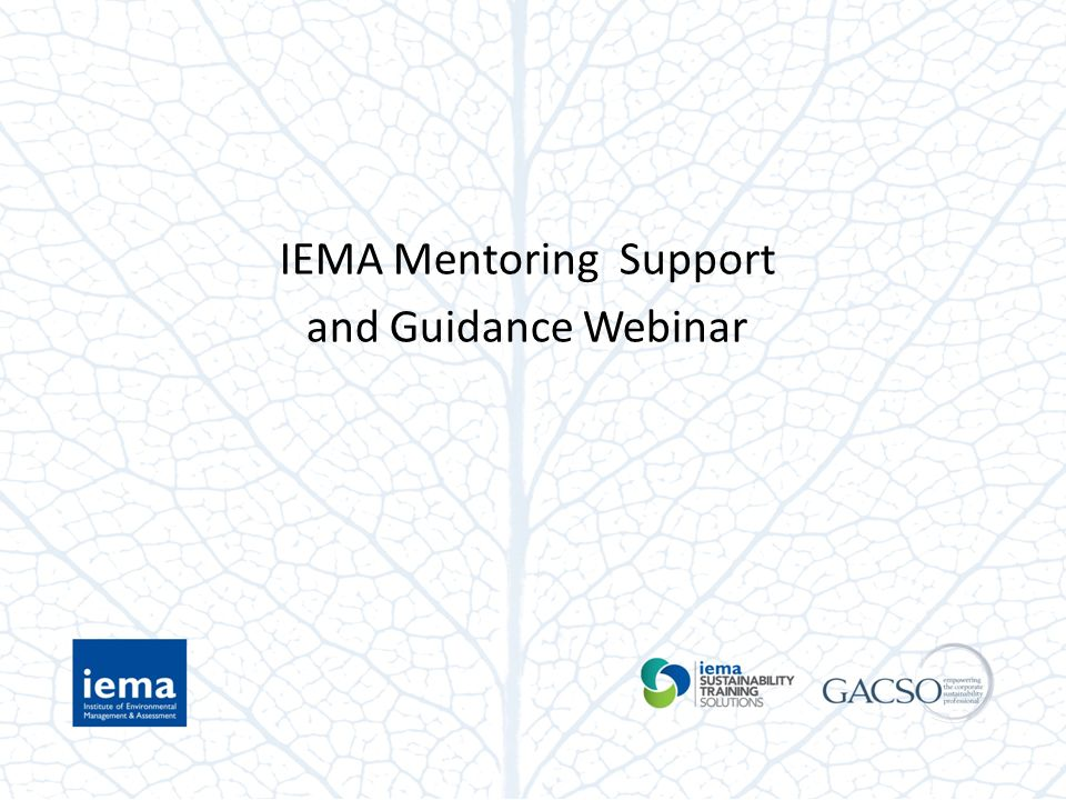 IEMA Mentoring Support and Guidance Webinar - ppt video online download
