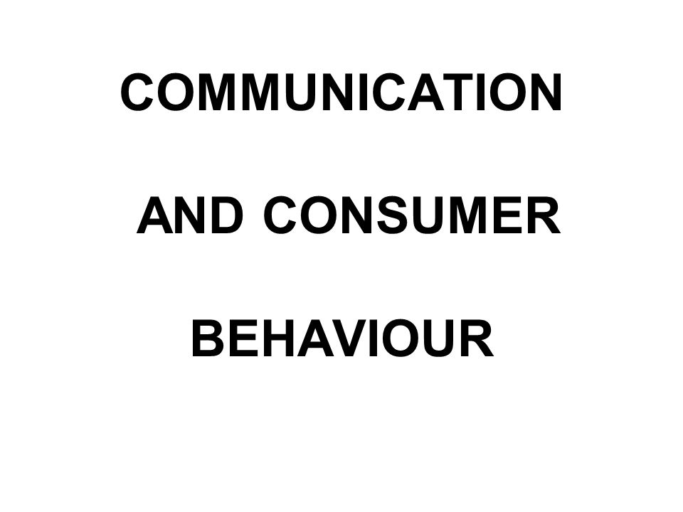 COMMUNICATION AND CONSUMER BEHAVIOUR