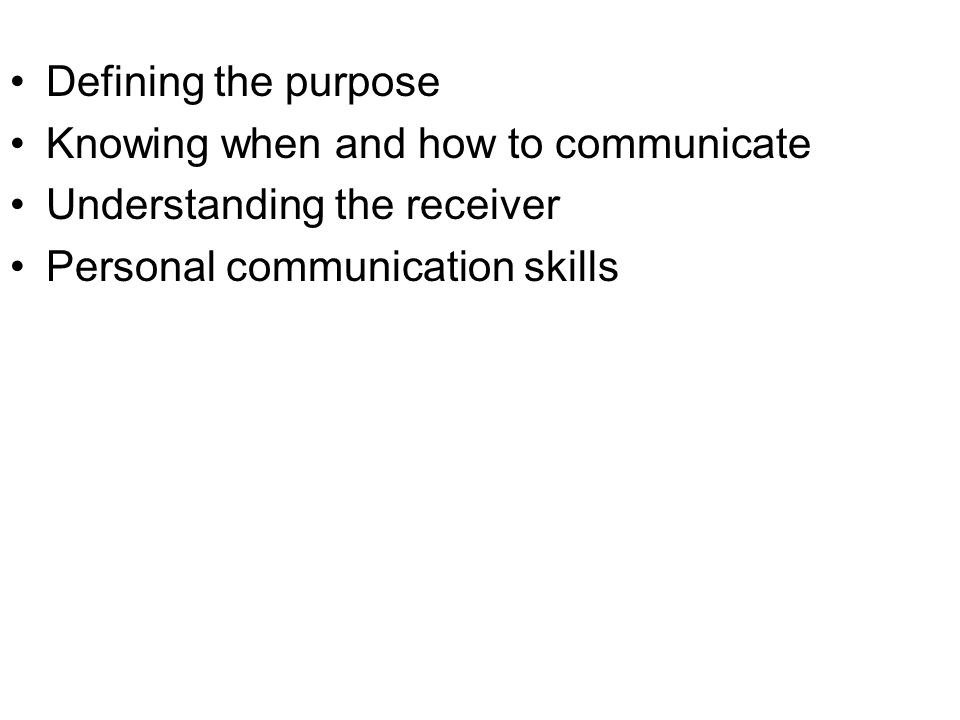 Defining the purpose Knowing when and how to communicate.