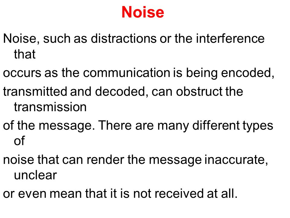 Noise Noise, such as distractions or the interference that
