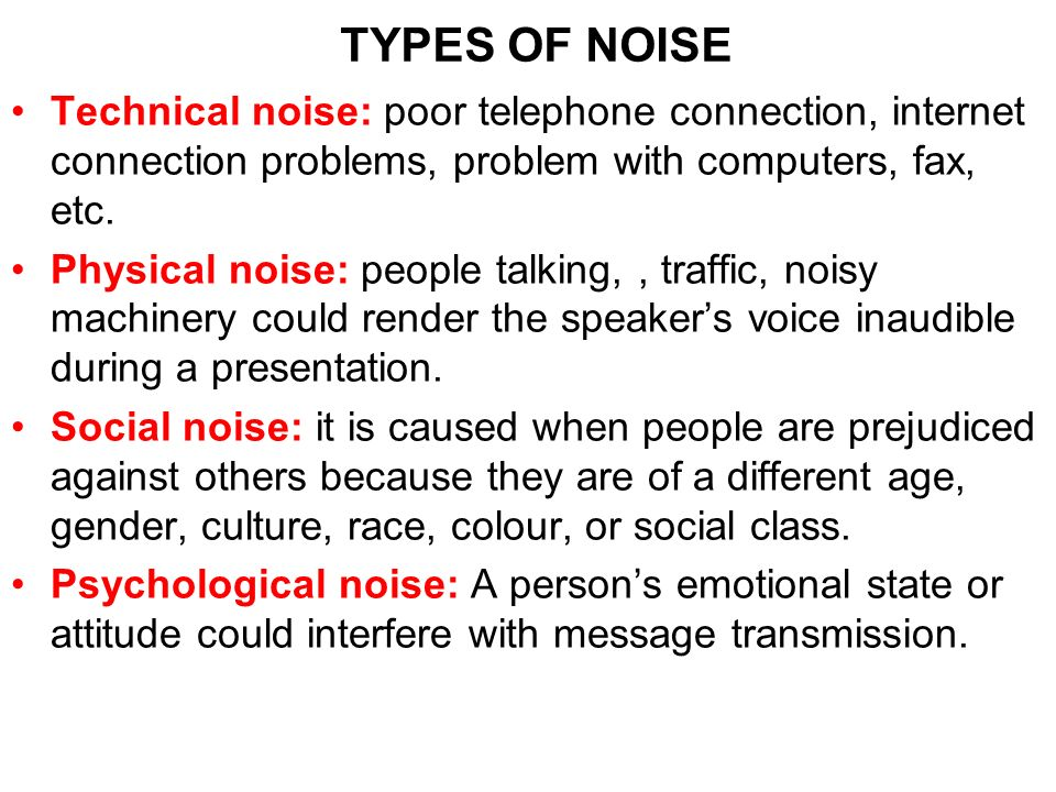 TYPES OF NOISE Technical noise: poor telephone connection, internet connection problems, problem with computers, fax, etc.