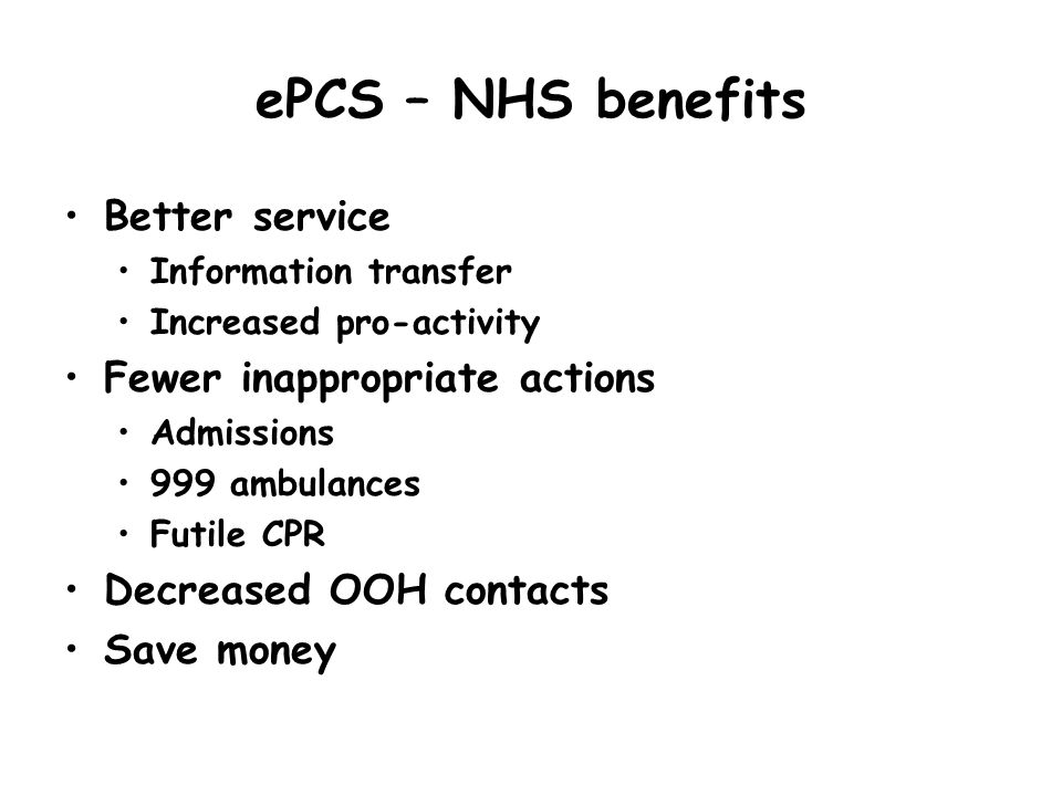 ePCS – NHS benefits Better service Fewer inappropriate actions