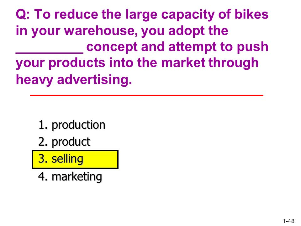 Q: To reduce the large capacity of bikes in your warehouse, you adopt the _________ concept and attempt to push your products into the market through heavy advertising.