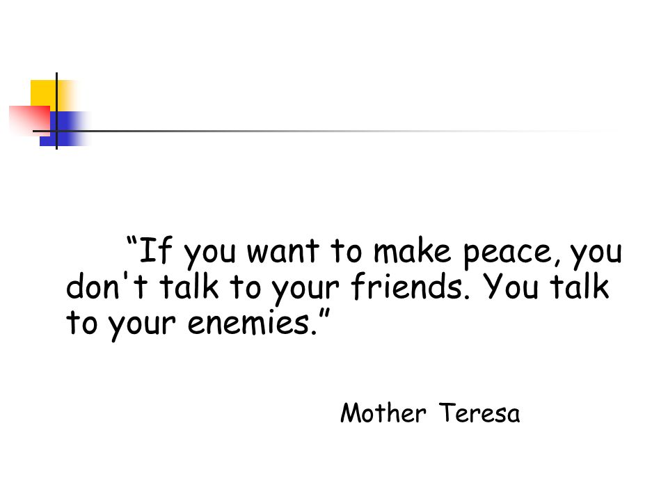 If you want to make peace, you don t talk to your friends