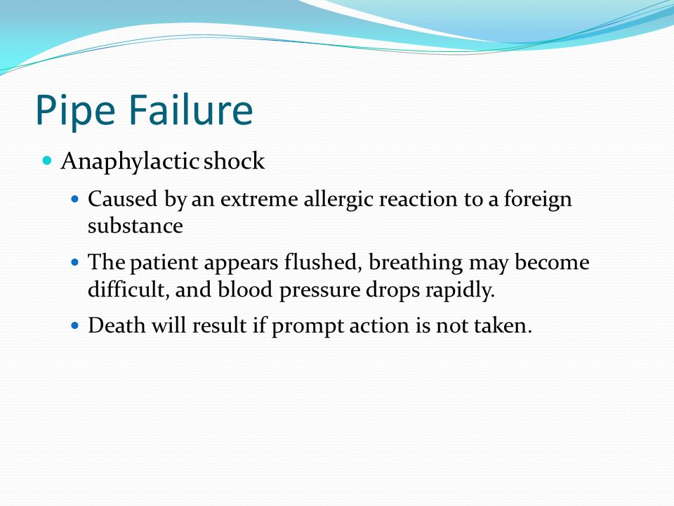 Pipe Failure Anaphylactic shock