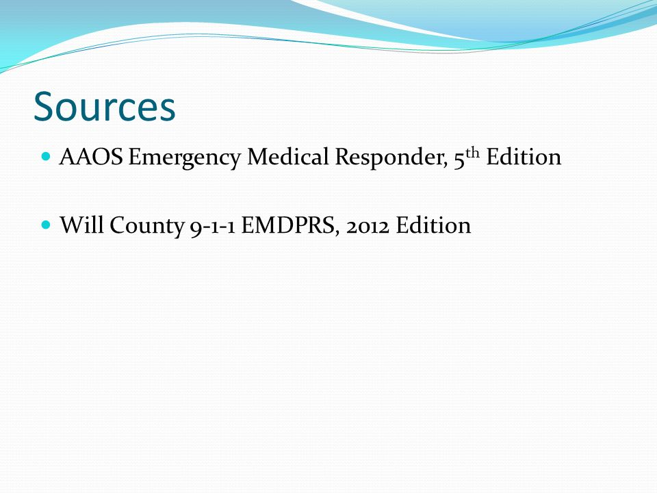 Sources AAOS Emergency Medical Responder, 5th Edition