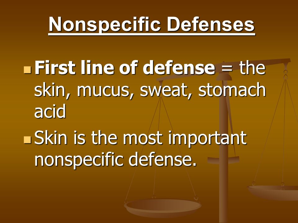 Nonspecific Defenses First line of defense = the skin, mucus, sweat, stomach acid.