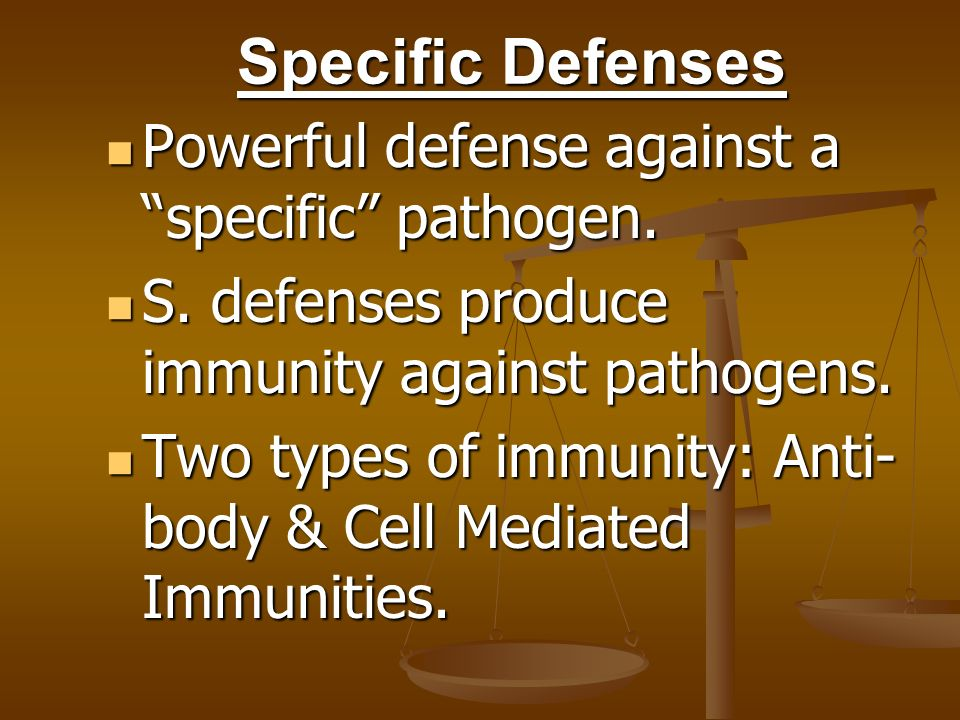Specific Defenses Powerful defense against a specific pathogen.