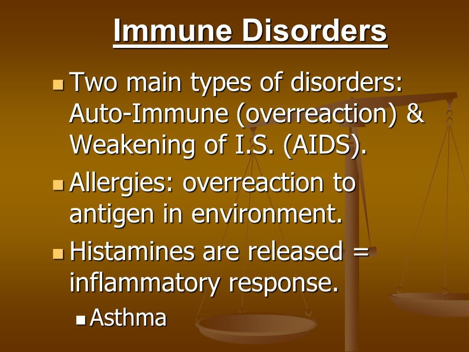 Immune Disorders Two main types of disorders: Auto-Immune (overreaction) & Weakening of I.S. (AIDS).
