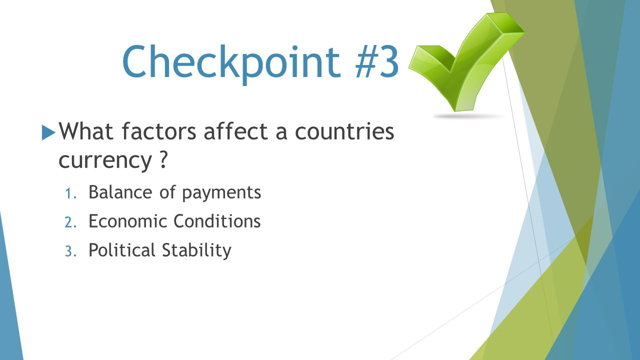 Checkpoint #3 What factors affect a countries currency