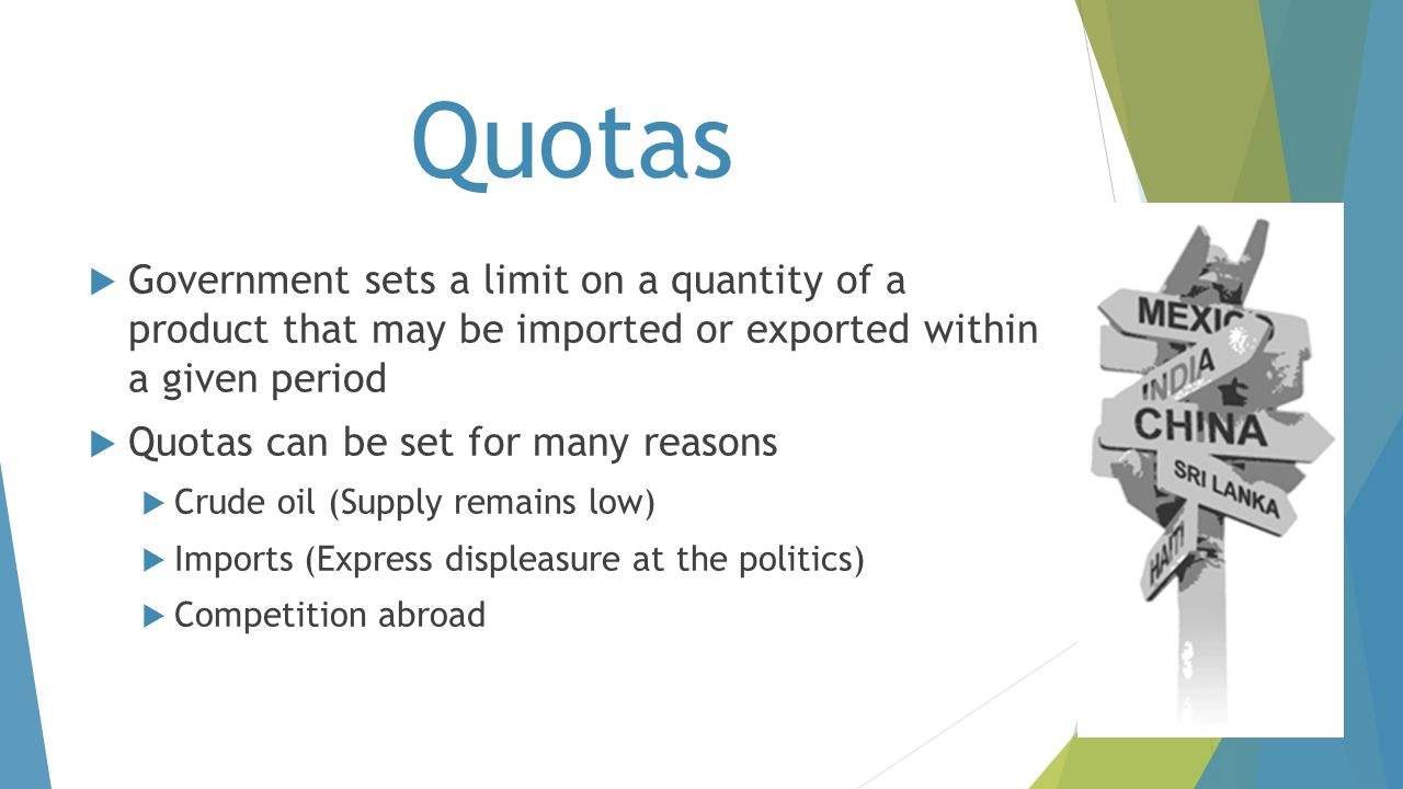 Quotas Government sets a limit on a quantity of a product that may be imported or exported within a given period.