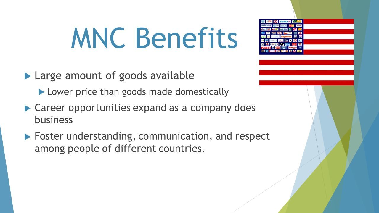 MNC Benefits Large amount of goods available
