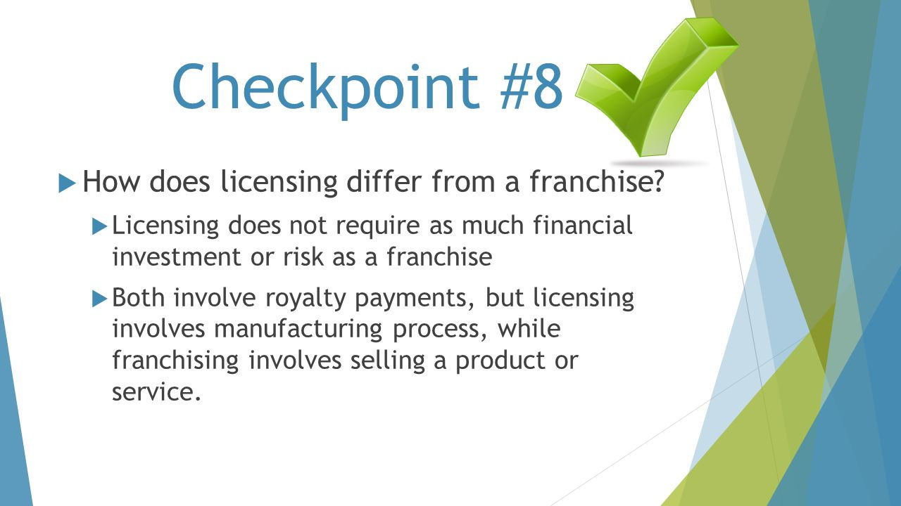 Checkpoint #8 How does licensing differ from a franchise