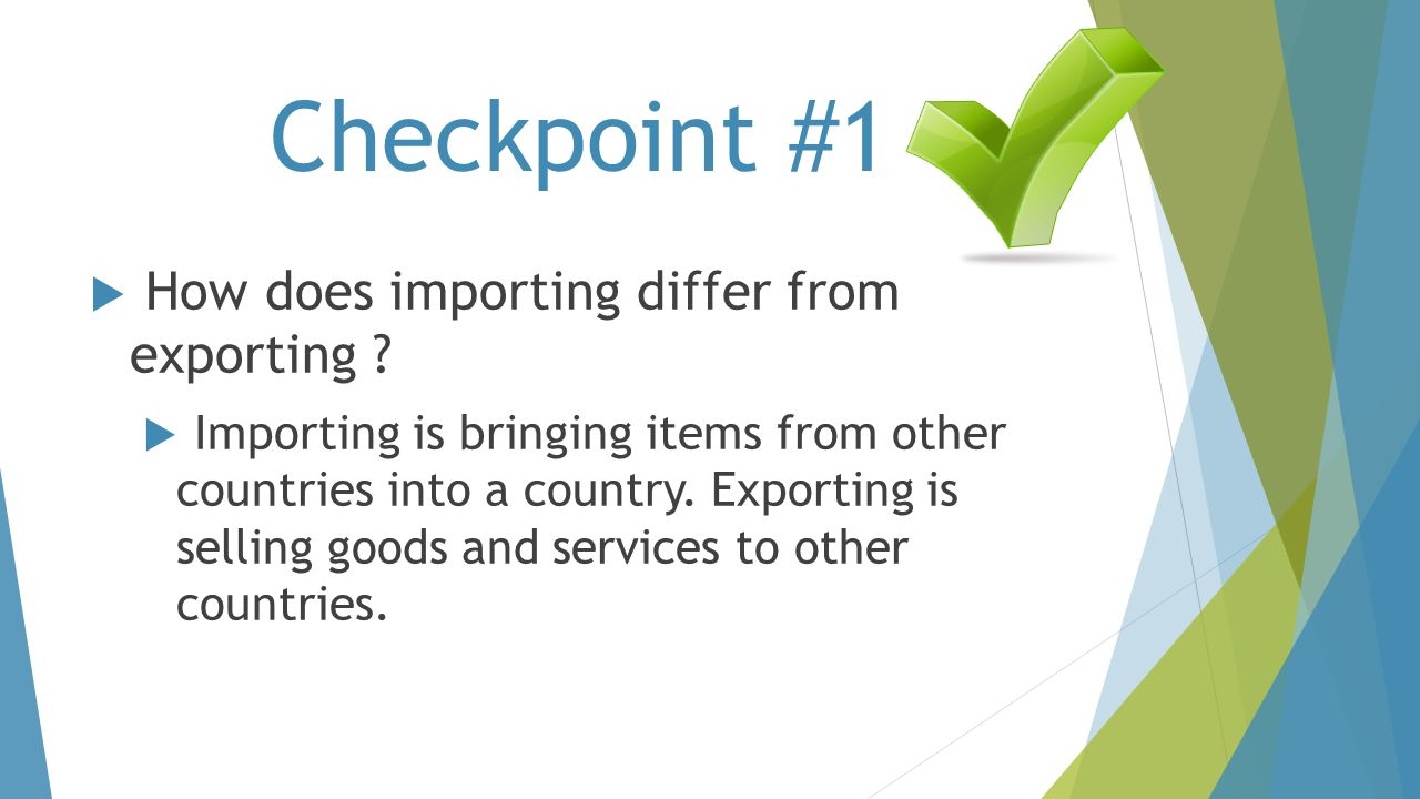 Checkpoint #1 How does importing differ from exporting