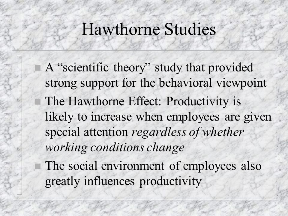 Hawthorne Studies A scientific theory study that provided strong support for the behavioral viewpoint.
