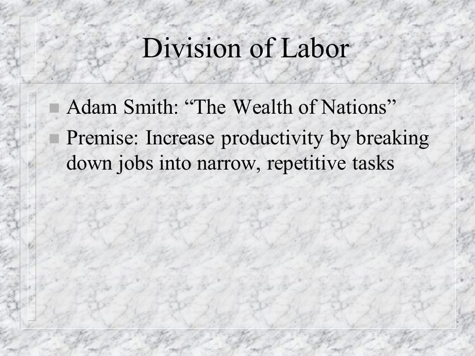 Division of Labor Adam Smith: The Wealth of Nations