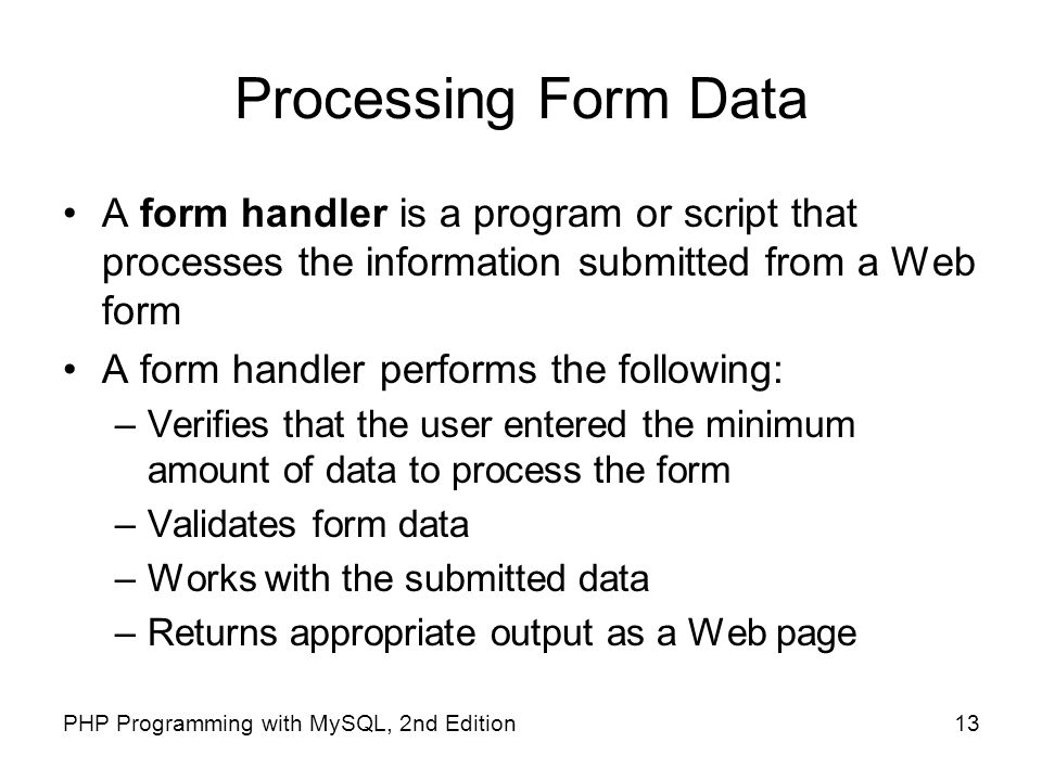 Processing Form Data A form handler is a program or script that processes the information submitted from a Web form.