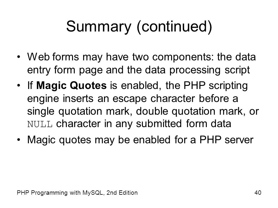 Summary (continued) Web forms may have two components: the data entry form page and the data processing script.