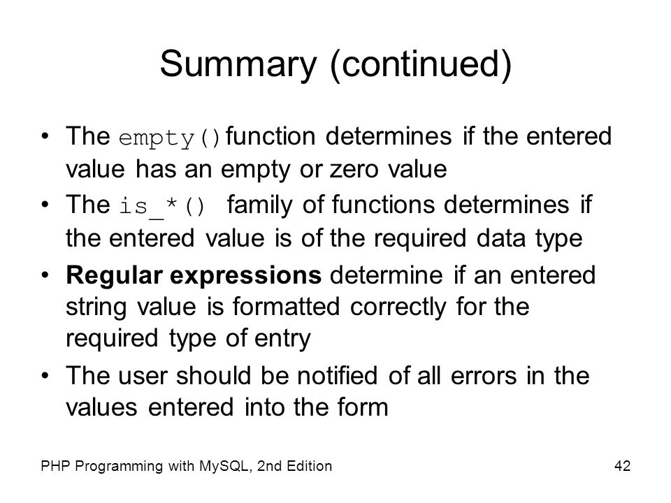 Summary (continued) The empty()function determines if the entered value has an empty or zero value.