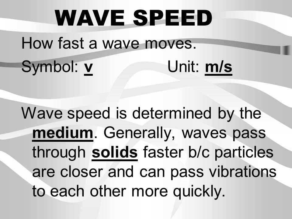 WAVE SPEED How fast a wave moves. Symbol: v Unit: m/s