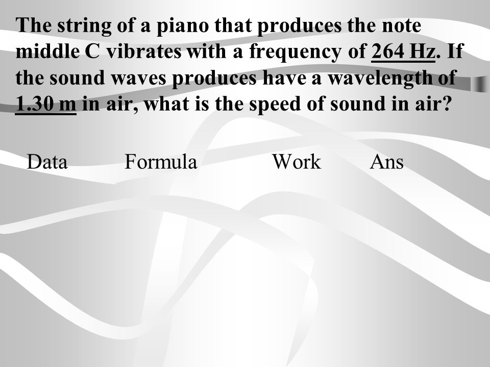 The string of a piano that produces the note middle C vibrates with a frequency of 264 Hz. If the sound waves produces have a wavelength of 1.30 m in air, what is the speed of sound in air