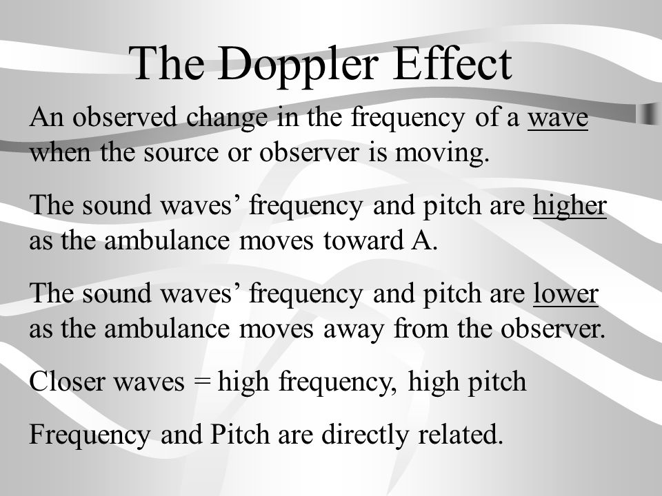 The Doppler Effect An observed change in the frequency of a wave when the source or observer is moving.