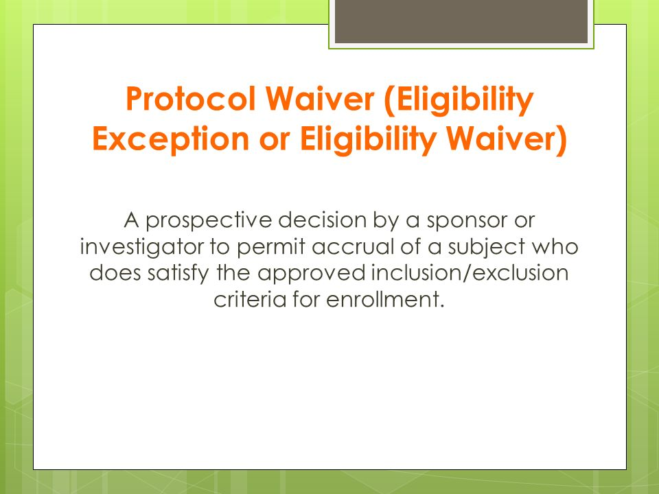 Protocol Waiver (Eligibility Exception or Eligibility Waiver)