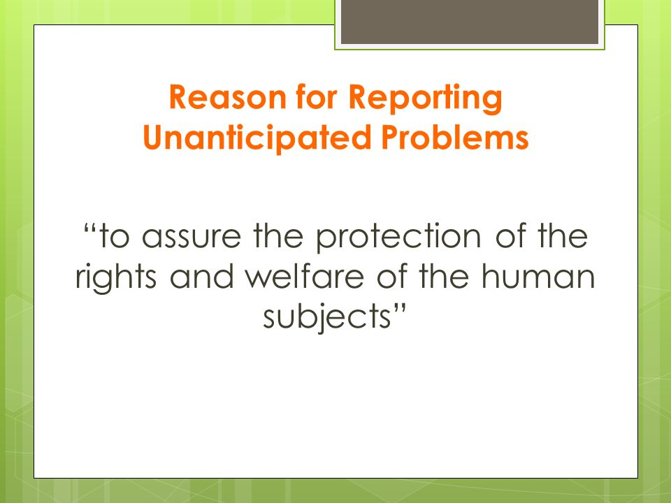 Reason for Reporting Unanticipated Problems