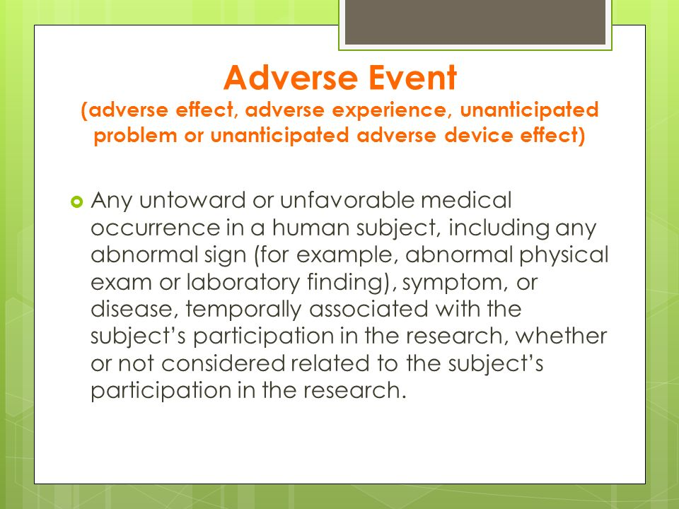 Adverse Event (adverse effect, adverse experience, unanticipated problem or unanticipated adverse device effect)