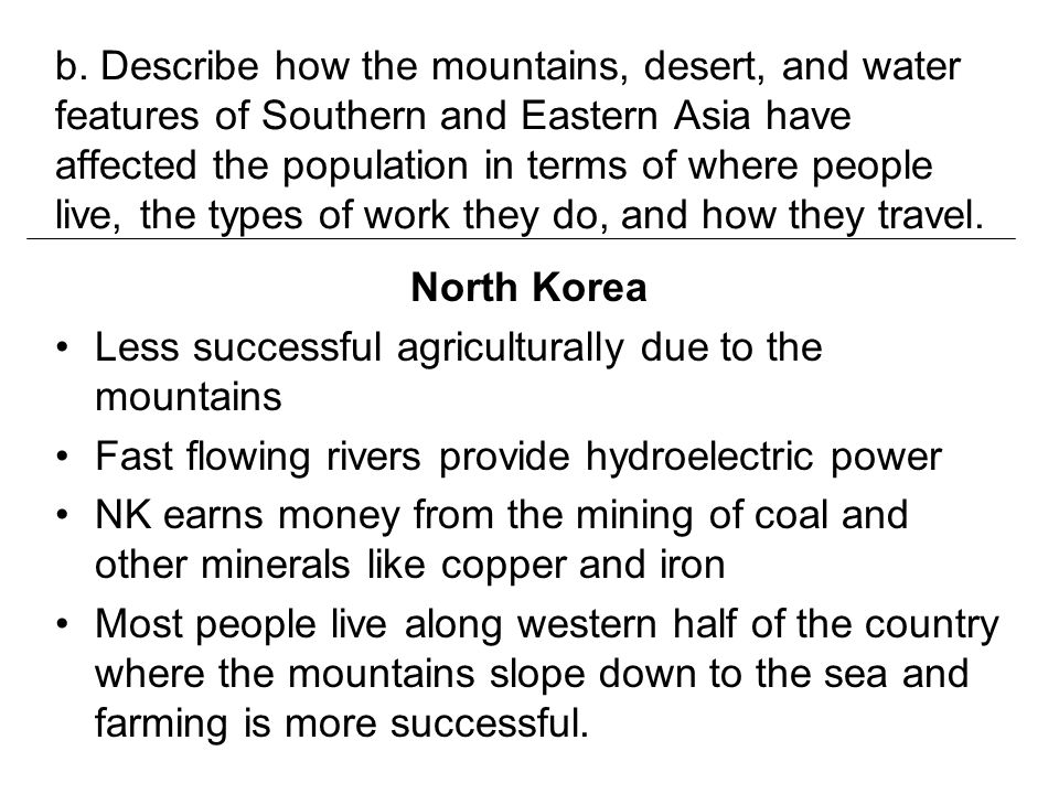 b. Describe how the mountains, desert, and water features of Southern and Eastern Asia have affected the population in terms of where people live, the types of work they do, and how they travel.