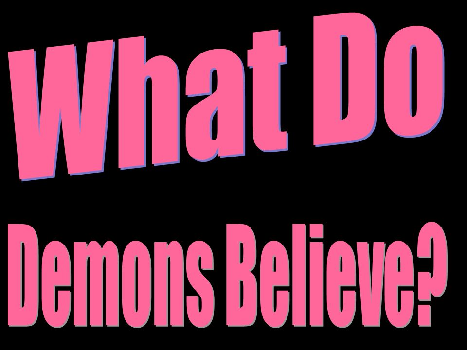 What Do Demons Believe