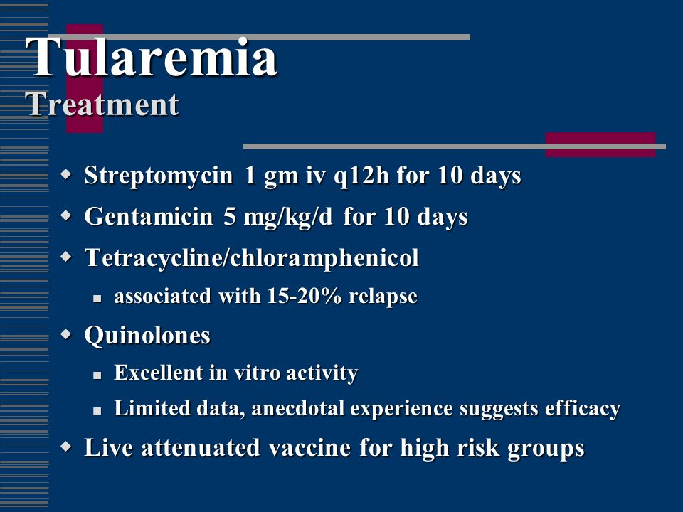Tularemia Treatment Streptomycin 1 gm iv q12h for 10 days