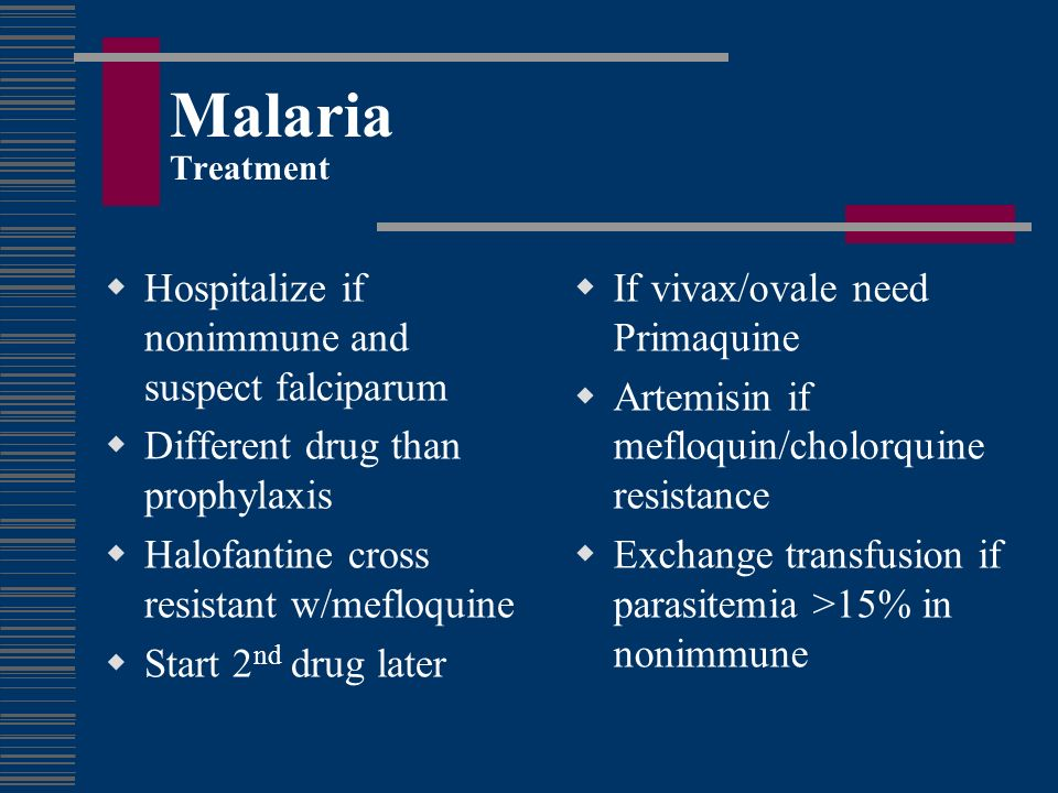 Malaria Treatment Hospitalize if nonimmune and suspect falciparum