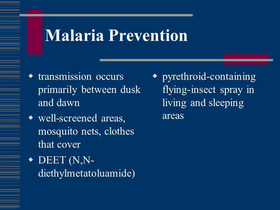 Malaria Prevention transmission occurs primarily between dusk and dawn