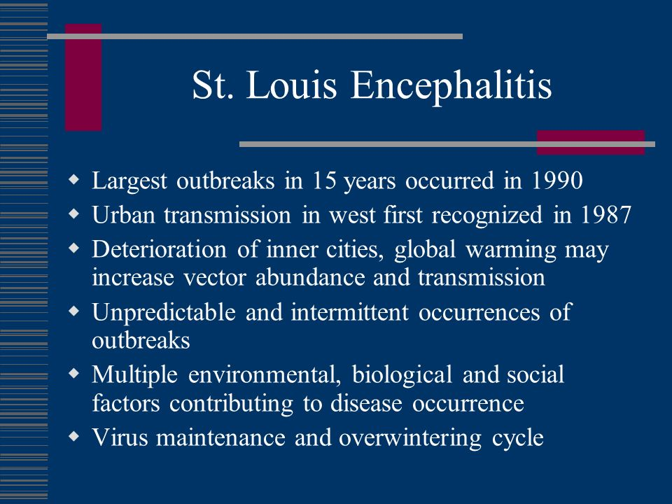 St. Louis Encephalitis Largest outbreaks in 15 years occurred in 1990