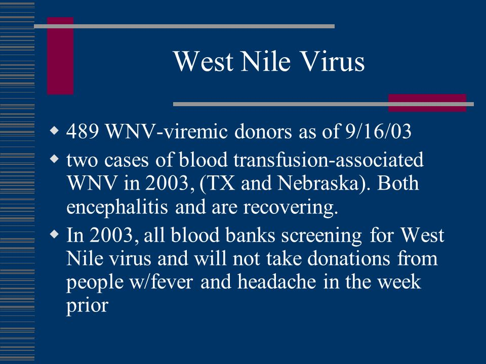West Nile Virus 489 WNV-viremic donors as of 9/16/03