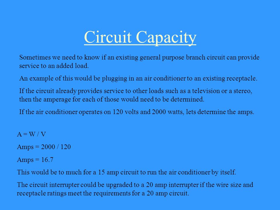 Circuit Capacity Sometimes we need to know if an existing general purpose branch circuit can provide service to an added load.