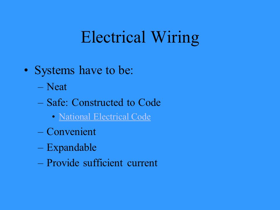 Electrical Wiring Systems have to be: Neat Safe: Constructed to Code