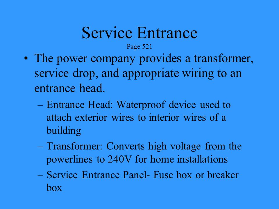 Service Entrance Page 521 The power company provides a transformer, service drop, and appropriate wiring to an entrance head.