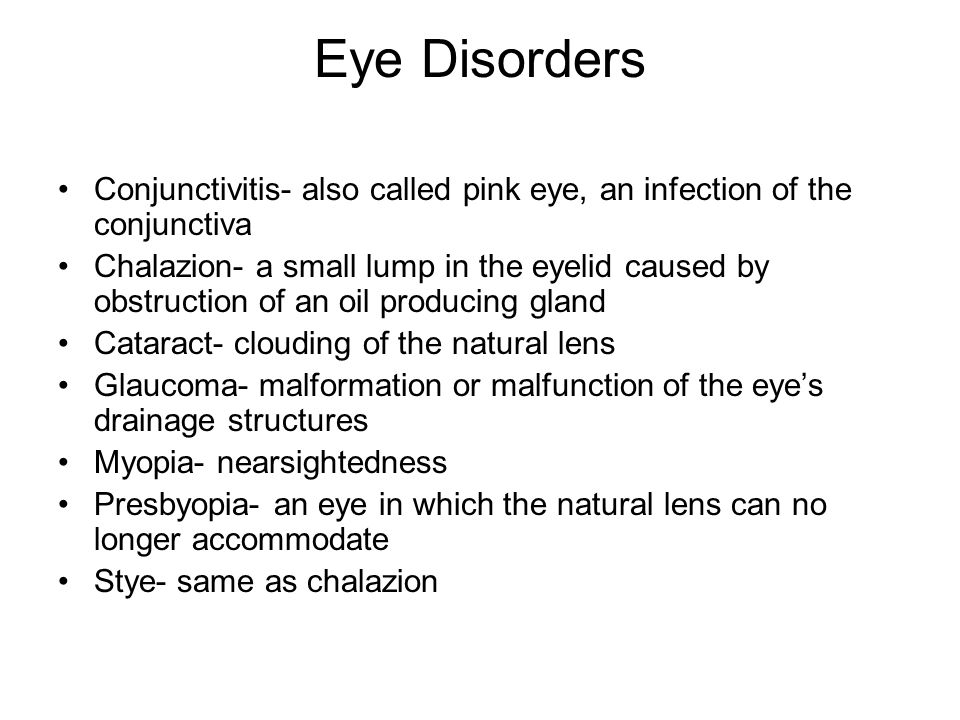 Eye Disorders Conjunctivitis- also called pink eye, an infection of the conjunctiva.