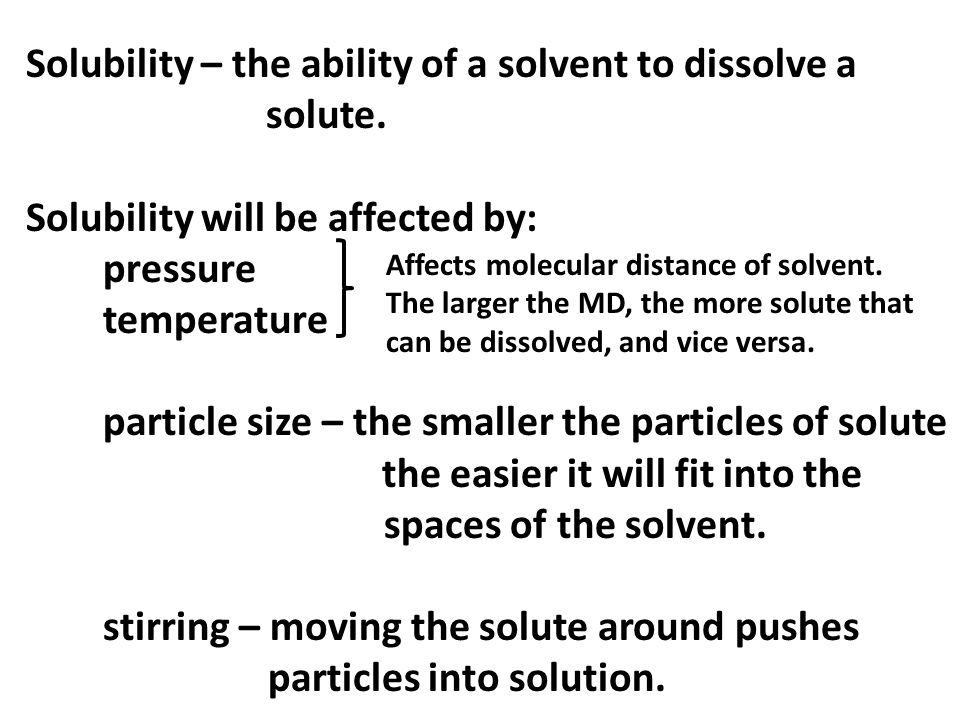 Solubility – the ability of a solvent to dissolve a solute.
