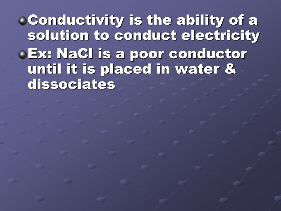 Conductivity is the ability of a solution to conduct electricity