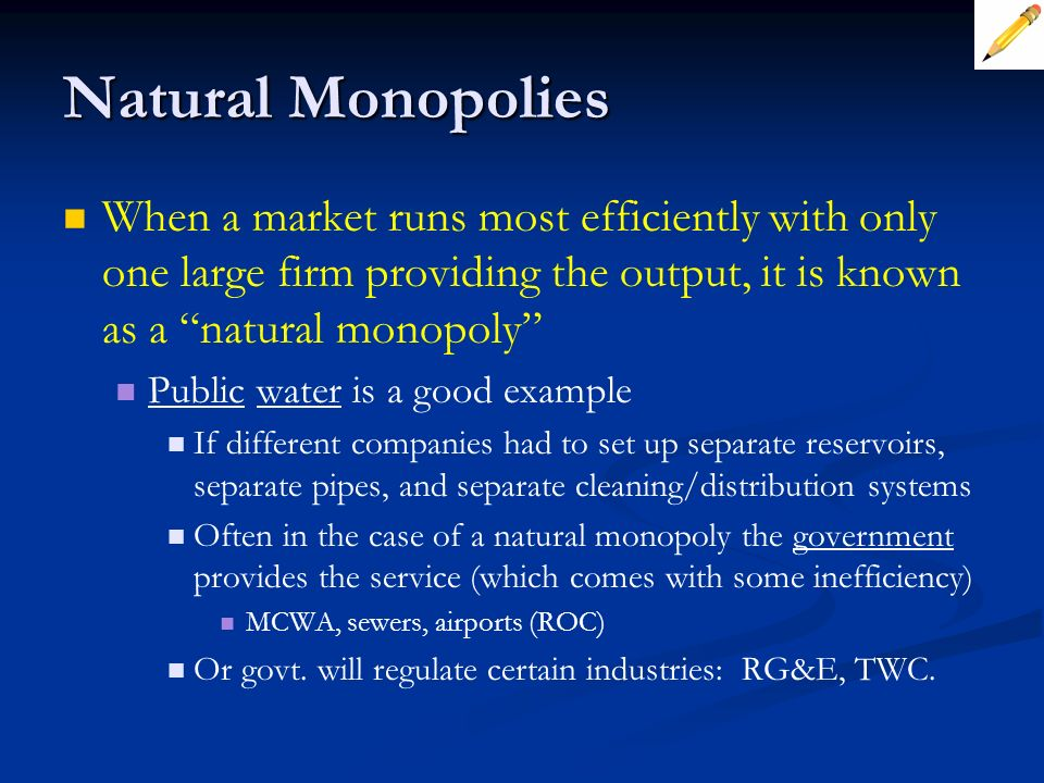 Natural Monopolies When a market runs most efficiently with only one large firm providing the output, it is known as a natural monopoly